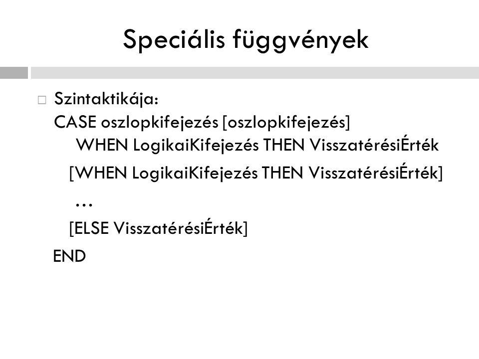Speciális függvények Szintaktikája: CASE oszlopkifejezés [oszlopkifejezés] WHEN LogikaiKifejezés THEN VisszatérésiÉrték.